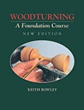 By Keith Rowley - Woodturning: A Foundation Course (Woodturning Woodturning) (New edition) (9/14/99)