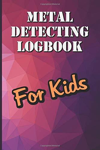 Metal Detecting Log Book For Kids: Childrens Metal Detector