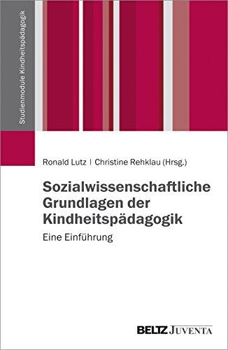 Sozialwissenschaftliche Grundlagen der Kindheitspädagogik: Eine Einführung (Studienmodule Kindheitspädagogik)