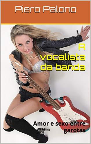 A vocalista da banda: Amor e sexo entre garotas (Portuguese Edition)