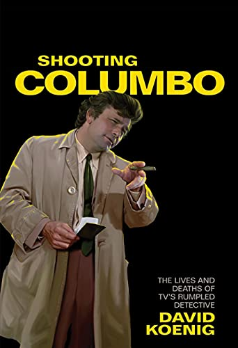 Shooting Columbo: The Lives and Deaths of TV's Rumpled Detective (English Edition)