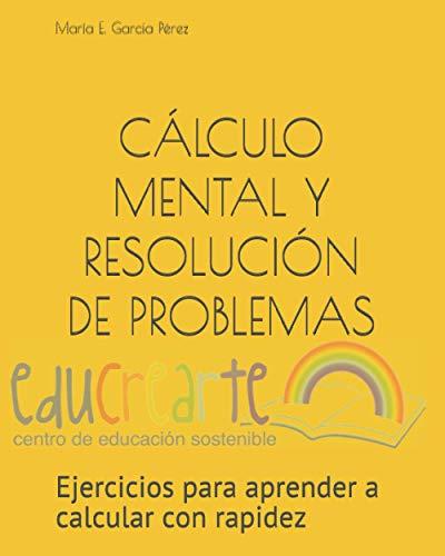 CÁLCULO MENTAL Y RESOLUCIÓN DE PROBLEMAS: Ejercicios para aprender a calcular con rapidez (APRENDIZAJE BÁSICO)
