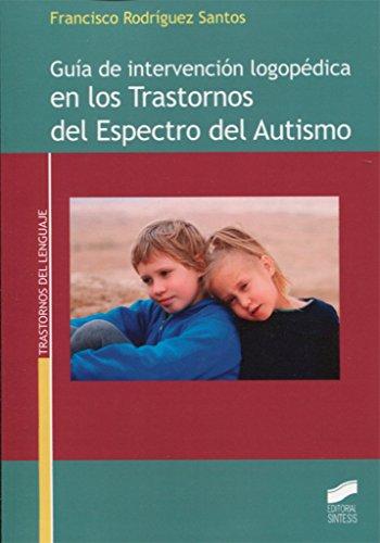 Guía de intervención logopédica en los Trastornos del Espectro del Autismo: 11 (Trastornos del lenguaje)
