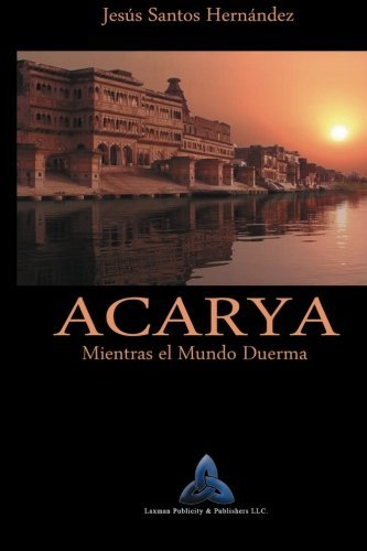 Acarya: Mientras el Mundo Duerma: Volume 1 by Jesus Santos Hernandez (2013-03-21)