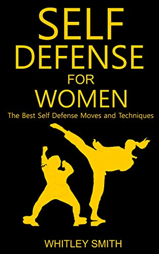 SELF DEFENSE FOR WOMEN: The Best Self Defense Moves and Techniques