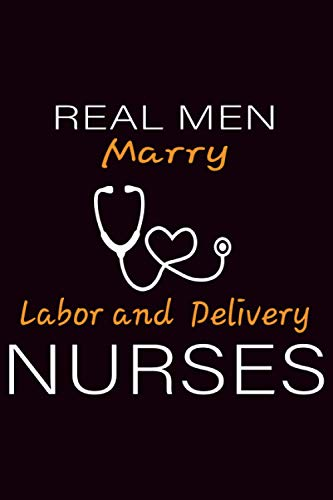 Real men marry labor and delievery nurses: Dot Grid Journal Notebook | Great Gift for doctors, paramedics and medical students | 120 pages, 6x9