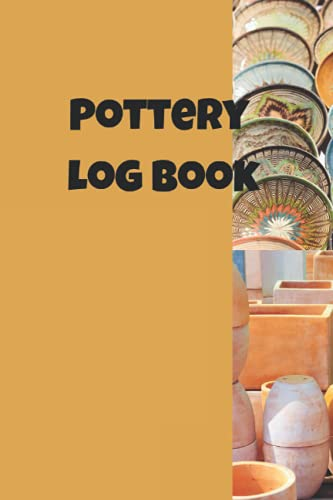 Pottery Log book: Pottery Project For Beginners & Professionals