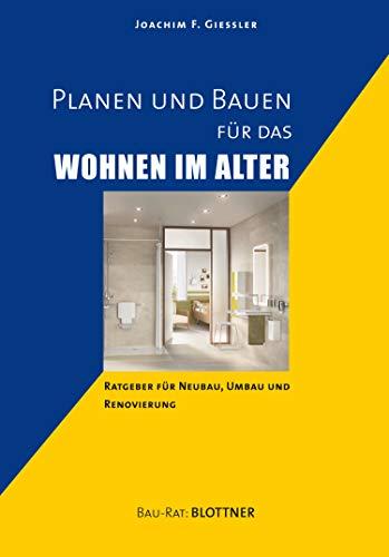 Planen und Bauen für das Wohnen im Alter: Ratgeber für Neubau, Umbau und Renovierung (Reihe Bau-Rat:)