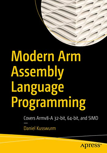 Modern Arm Assembly Language Programming: Covers Armv8-A 32-bit, 64-bit, and SIMD