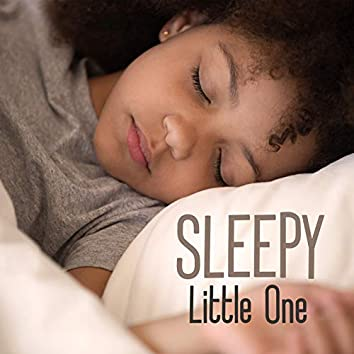 Sleepy Little One - Collection of Gentle New Age Music to Sleep for Children, Good Night, Music Therapy for Baby Sleep, Soft Sound, Tranquility