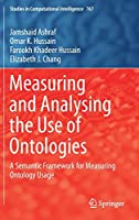 Measuring and Analysing the Use of Ontologies: A Semantic Framework for Measuring Ontology Usage (Studies in Computational Intelligence, 767)