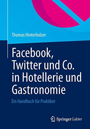 Facebook, Twitter und Co. in Hotellerie und Gastronomie: Ein Handbuch für Praktiker