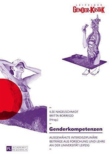 Genderkompetenzen: Ausgewählte interdisziplinäre Beiträge aus Forschung und Lehre an der Universität Leipzig (Leipziger Gender-Kritik, Band 6)