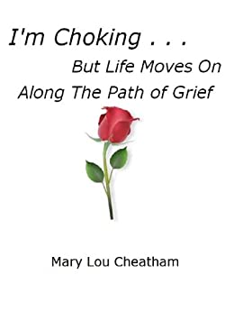 I'm Choking . . . But Life Moves On  Along the Path of Grief (Insights about Grieving Book 1)