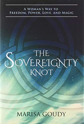 The Sovereignty Knot: A Woman's Way to Freedom, Power, Love, and Magic