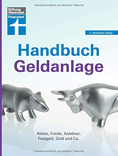 Handbuch Geldanlage: Strategien für Neueinsteiger und Fortgeschrittene - Verschiedene Anlagetypen - Aktien, Fonds, Anleihen, Festgeld, Gold & Co. | Von Stiftung Warentest