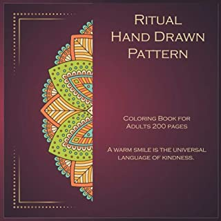 Ritual Hand Drawn Pattern Coloring Book for Adults 200 pages - A warm smile is the universal language of kindness. (Mandala)