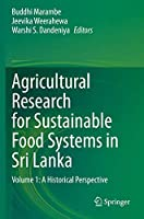 Agricultural Research for Sustainable Food Systems in Sri Lanka: Volume 1: A Historical Perspective