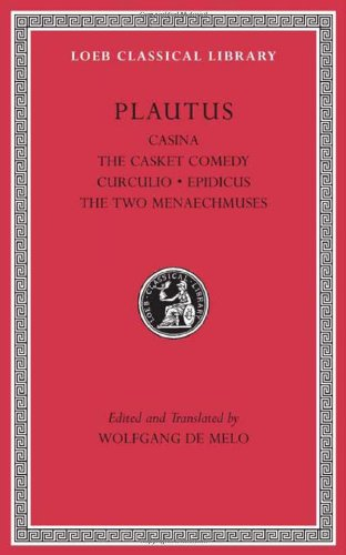 Casina, The Casket Comedy, Curculio, Epidicus, The Two Menaechmuses (Loeb Classical Library, Band 61)