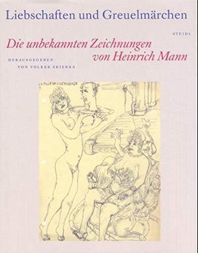 Liebschaften und Greuelmärchen: Die unbekannten Zeichnungen von Heinrich Mann: Heinrich Mann Unknown Drawings (Divers)