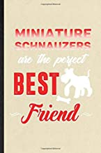 Miniature Schnauzers Are the Perfect Best Friend: Blank Funny Miniature Schnauzer Lover Lined Notebook/ Journal For Dog Mom Owner Vet, Inspirational ... Birthday Gift Idea Cute Ruled 6x9 110 Pages