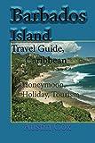Barbados Island Travel Guide, Caribbean: Honeymoon, Holiday, Tourism