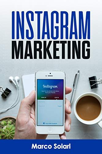 INSTAGRAM MARKETING: Guida alla vendita su Instagram per i business, pubblicità e l'acquisizione di clienti. Fare soldi con Online Marketing tramite i Social media. Influncer e Funnel di vendita.