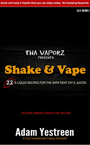 E-Juice Recipes: Shake and Vape E-Liquid Recipes For Your Electronic Cigarette, E-Hookah G-Pen: Quick and tasty E-liquid recipes that you can enjoy today. ... for DIY E-juicers. Book 3) (English Edition)