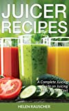Juicer Recipes: A Complete Juicing Guide on Juicing and the Juicing Diet (English Edition)