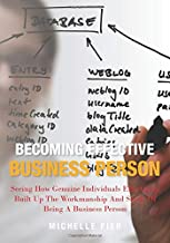 Becoming Effective Business Person: Seeing How Genuine Individuals Effectively Built Up The Workmanship And Study Of Being A Business Person