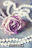 Notebook: Rose And Pearls , Journal for Writing, College Ruled Size 6' x 9', 110 Pages