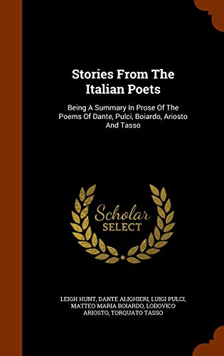Download Stories from the Italian Poets: Being a Summary in Prose of the Poems of Dante, Pulci, Boiardo, Ariosto and Tasso 1345868383