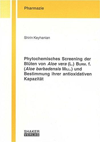 Phytochemisches Screening der Blüten von Aloe vera (L.) Burm. f. (Aloe barbadensis Mill.) und Bestimmung ihrer antioxidativen Kapazität (Berichte aus der Pharmazie)