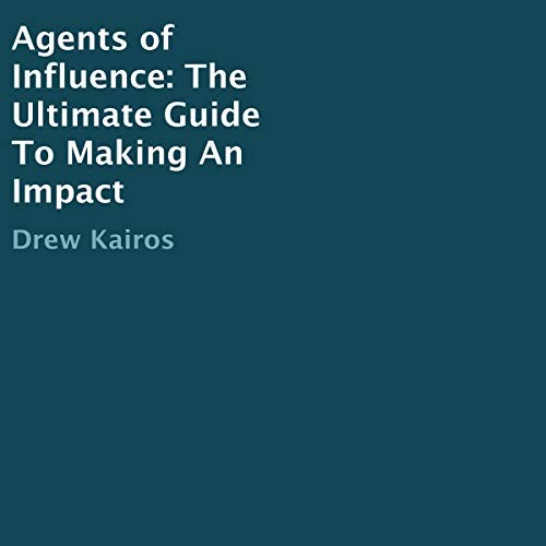 Agents of Influence     The Ultimate Guide to Making an Impact              By:                                                                                                                                 Drew Kairos                               Narrated by:                                                                                                                                 Craig Levin                      Length: 1 hr and 57 mins     Not rated yet     Overall 0.0