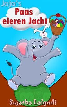 Childrens Dutch book: Jojo's Paas eieren Jacht: Children's Dutch picture book. Prenten boek voor kinderen.Dutch books for kids. (Dutch Language),Kids Dutch ... children : Prentenboek 2) (Dutch Edition) by [Sujatha Lalgudi]