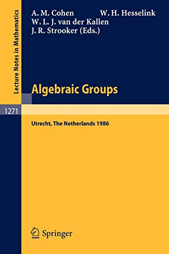 Algebraic Groups: Utrecht, The Netherlands 1986: Proceedings of a Symposium in Honour of T.A. Springer (Lecture Notes in Mathematics (1271), Band 1271)