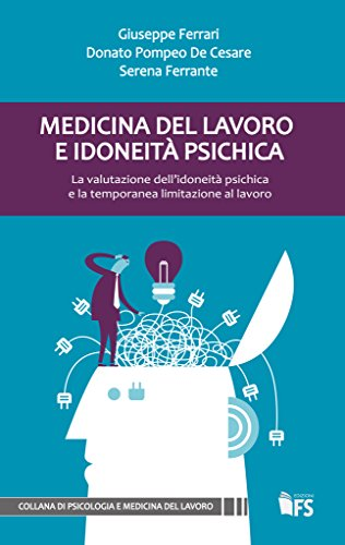 Medicina del lavoro e idoneità psichica. La valutazione dell'idoneità psichica e la temporanea limitazione al lavoro