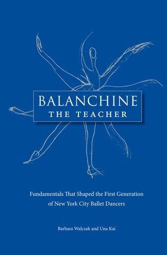 Walczak, B: Balanchine the Teacher: Fundamentals That Shaped the First Generation of New York City Ballet Dancers