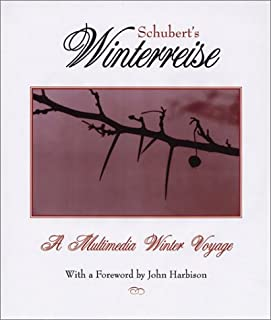Schubert's Winterreise: A Winter Journey in Poetry, Image, and Song