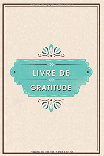 Livre De Gratitude: Livre à compléter pour plus de gratitude, de pleine conscience, de pensées positives et de chance dans la vie - Journal de ... della gratitudine | Cadeau femme et hommes