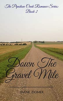 Down The Gravel Mile (The Pipestone Creek Romance Series Book 2) by [Diane Ziomek]