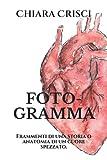 FOTO-GRAMMA: Frammenti di una storia o anatomia di un cuore spezzato.