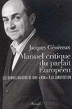 Manuel critique du parfait Européen - Les bonnes raisons de dire « Non » à la Constitution de Jacques Genereux