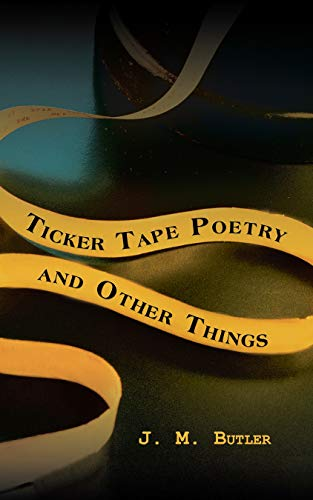 Ticker Tape Poetry and Other Things (English Edition)