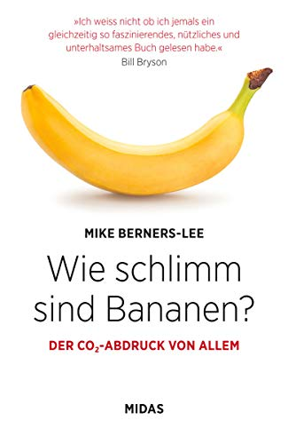 Wie schlimm sind Bananen? Der CO2-Abdruck von allem. Unterhaltsam & informativ: Entwickeln Sie ein Gespür für Ihren ökologischen Fußabdruck! Aktiv ... über 100 Alltags-Beispiele (Midas Sachbuch)