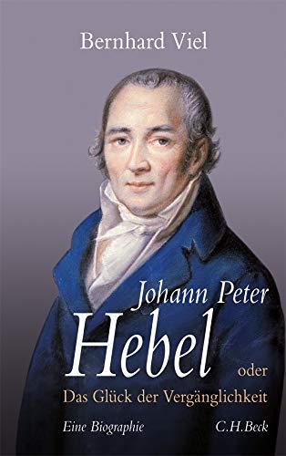 Johann Peter Hebel: oder Das Glück der Vergänglichkeit