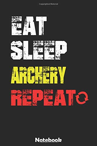 """Eat, Sleep, Archery, Repeat Notebook:: Sports Lined Notebook/Journal 100 pages (6"""" X 9"""") Gift For Christmas Or Birthday"""