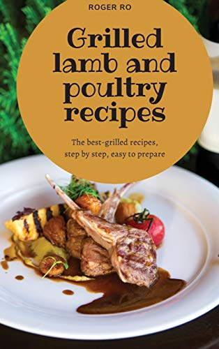 Grilled lamb and poultry recipes: The best grilled-recipes, step by step, easy to prepare.