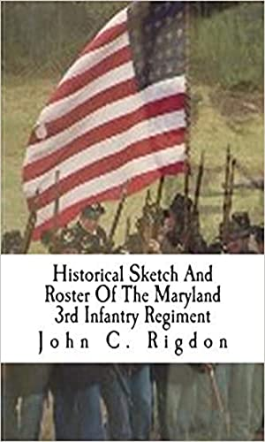 Historical Sketch And Roster Of The Maryland 3rd Infantry Regiment: Potomac Home Brigade (English Edition)