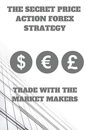 The Secret Price Action Forex Strategy: Trade With The Market Makers